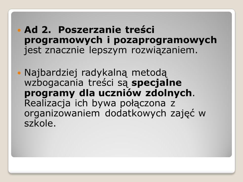 Ad 2. Poszerzanie treści programowych i pozaprogramowych jest znacznie lepszym rozwiązaniem.