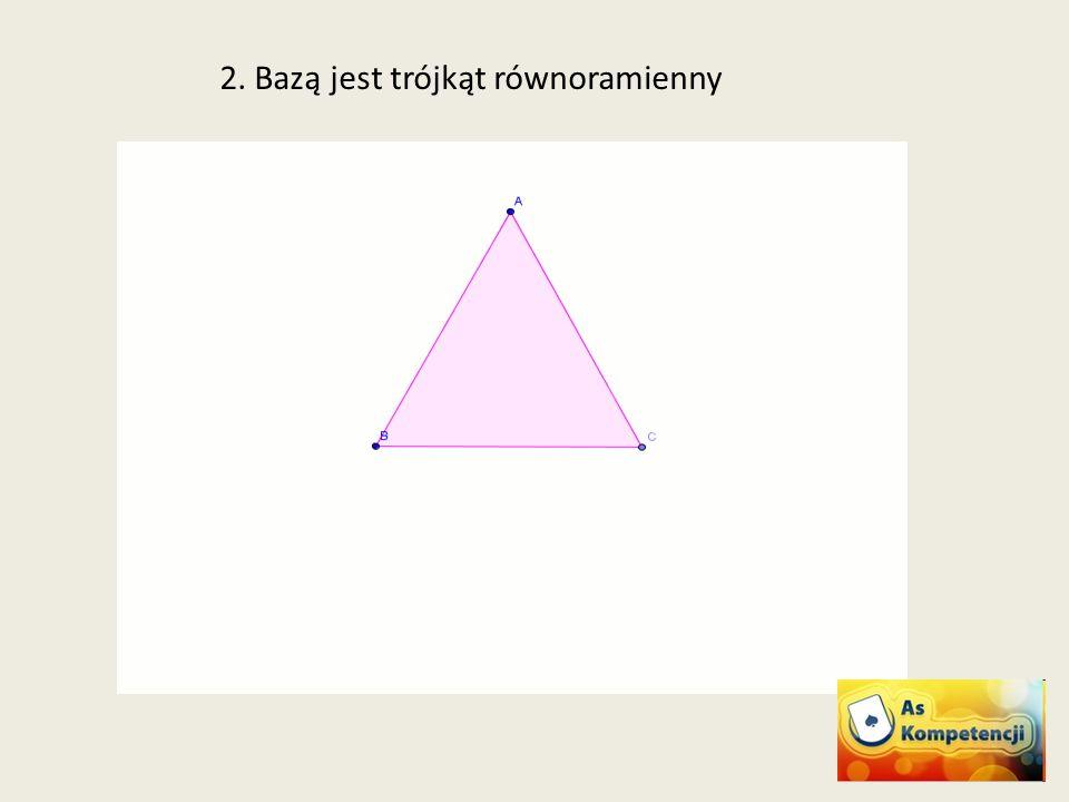 2. Bazą jest trójkąt równoramienny