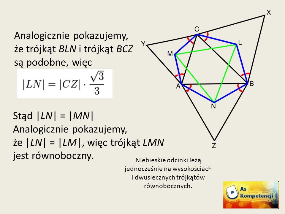 Analogicznie pokazujemy, że trójkąt BLN i trójkąt BCZ są podobne, więc
