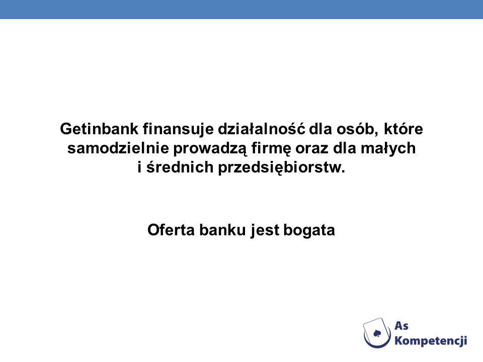 Getinbank finansuje działalność dla osób, które samodzielnie prowadzą firmę oraz dla małych i średnich przedsiębiorstw.