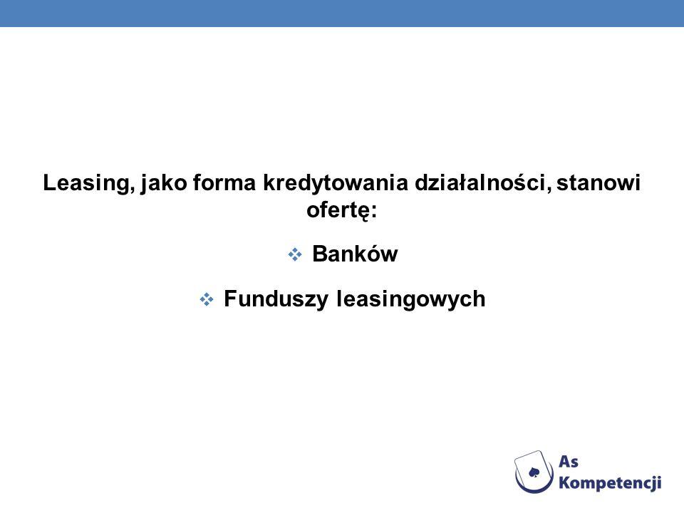 Leasing, jako forma kredytowania działalności, stanowi ofertę: