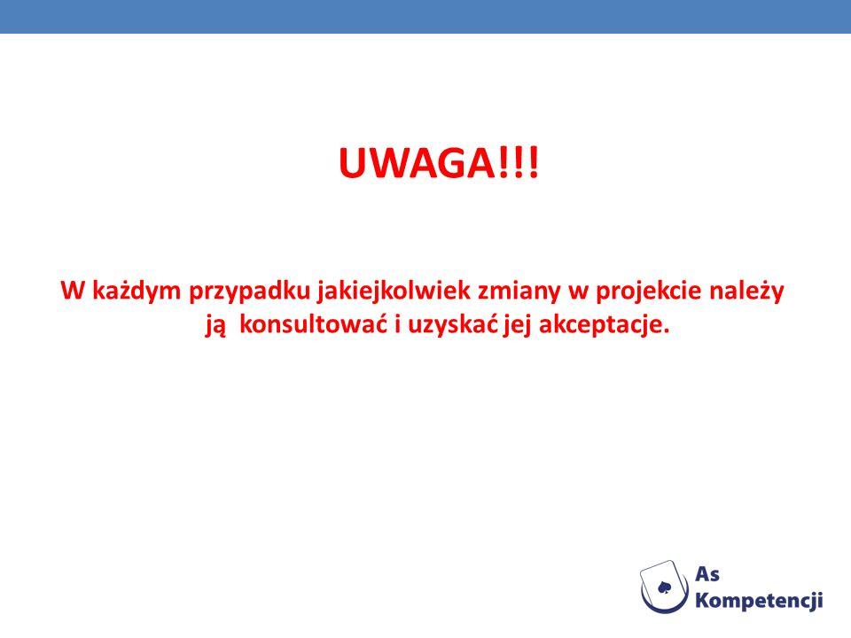 UWAGA!!! W każdym przypadku jakiejkolwiek zmiany w projekcie należy ją konsultować i uzyskać jej akceptacje.