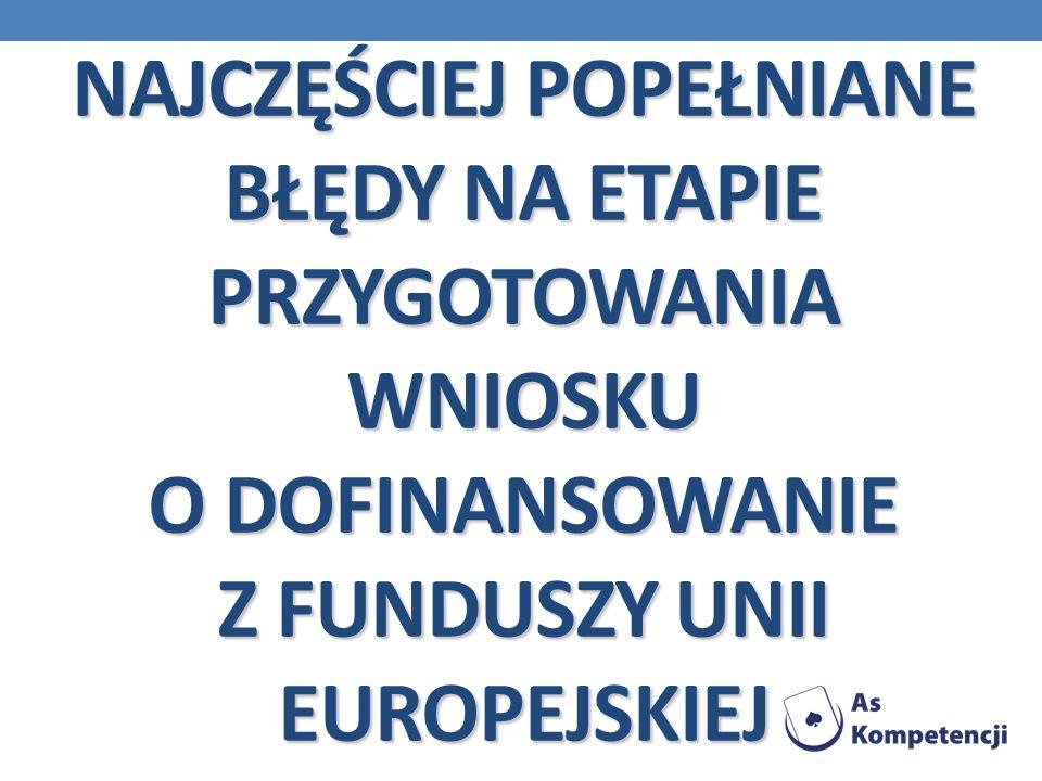 NAJCZĘŚCIEJ POPEŁNIANE BŁĘDY NA ETAPIE PRZYGOTOWANIA WNIOSKU O DOFINANSOWANIE Z FUNDUSZY UNII EUROPEJSKIEJ