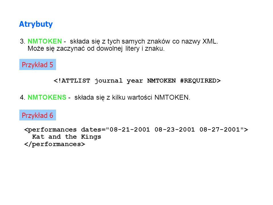 Atrybuty 3. NMTOKEN - składa się z tych samych znaków co nazwy XML.