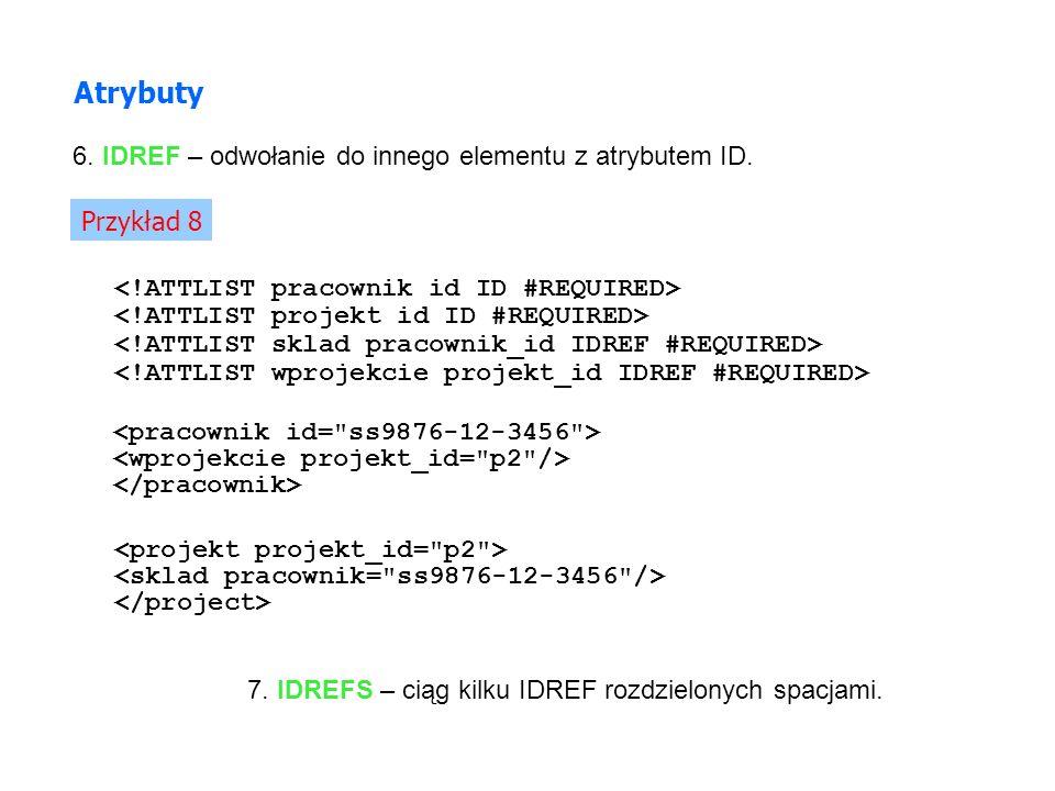 Atrybuty 6. IDREF – odwołanie do innego elementu z atrybutem ID.