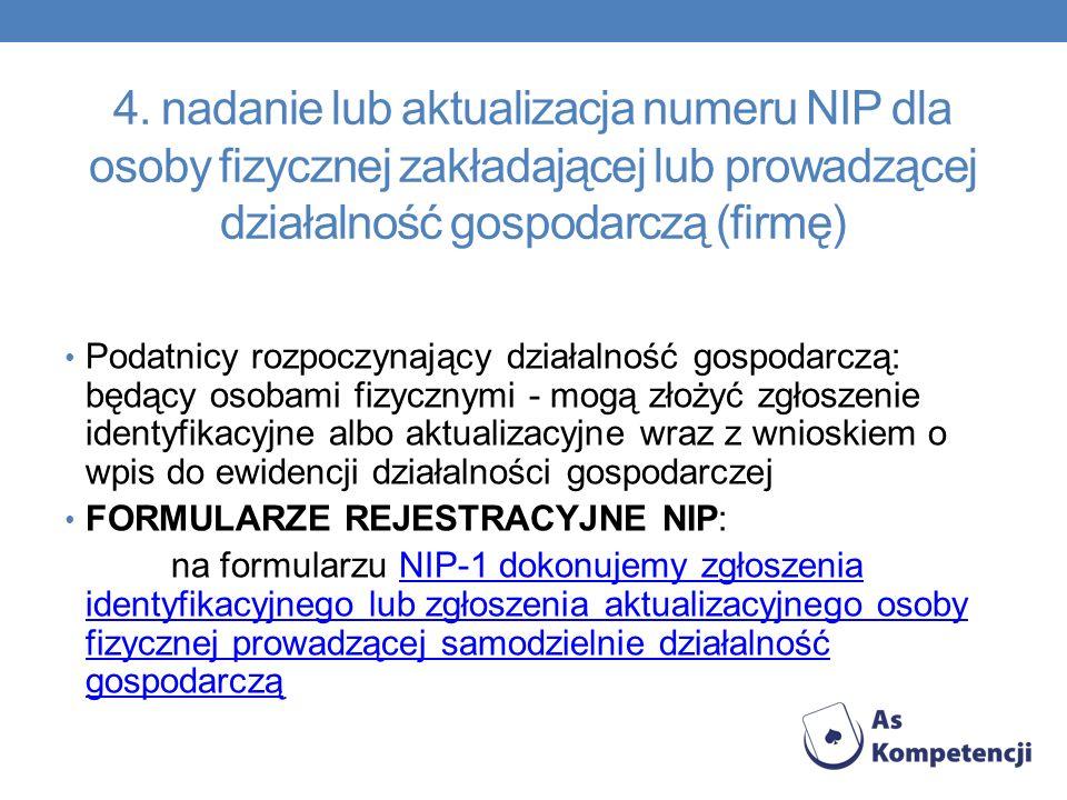 4. nadanie lub aktualizacja numeru NIP dla osoby fizycznej zakładającej lub prowadzącej działalność gospodarczą (firmę)
