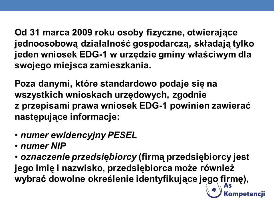 Od 31 marca 2009 roku osoby fizyczne, otwierające jednoosobową działalność gospodarczą, składają tylko jeden wniosek EDG-1 w urzędzie gminy właściwym dla swojego miejsca zamieszkania.