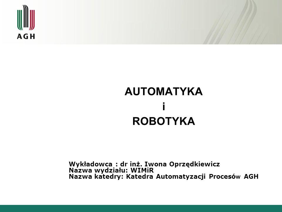 AUTOMATYKA i ROBOTYKA Wykładowca : dr inż. Iwona Oprzędkiewicz