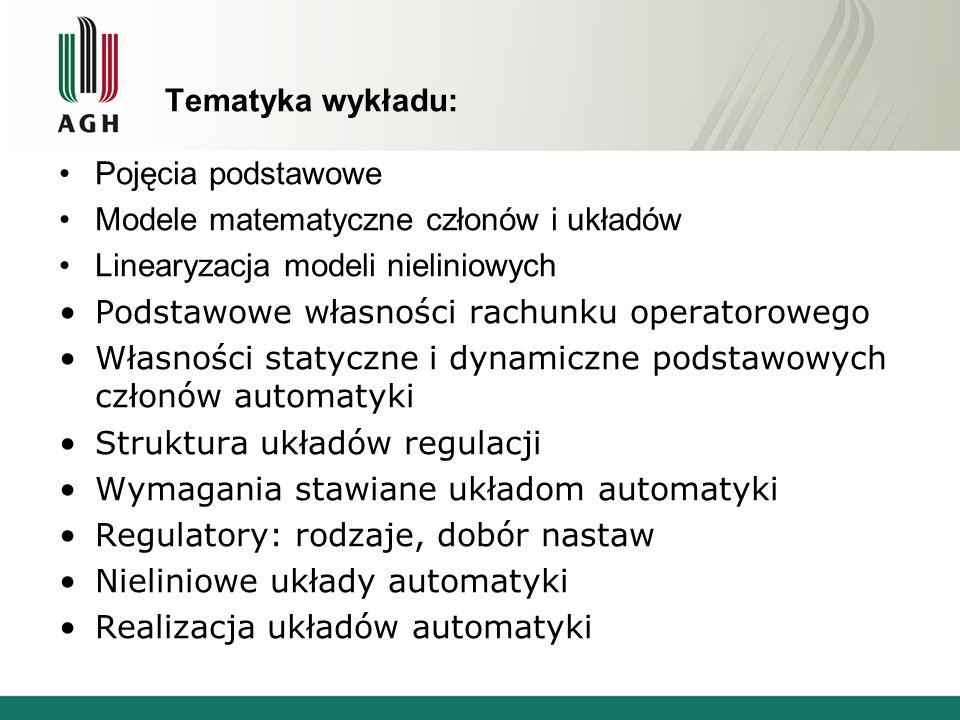 Tematyka wykładu: Pojęcia podstawowe. Modele matematyczne członów i układów. Linearyzacja modeli nieliniowych.