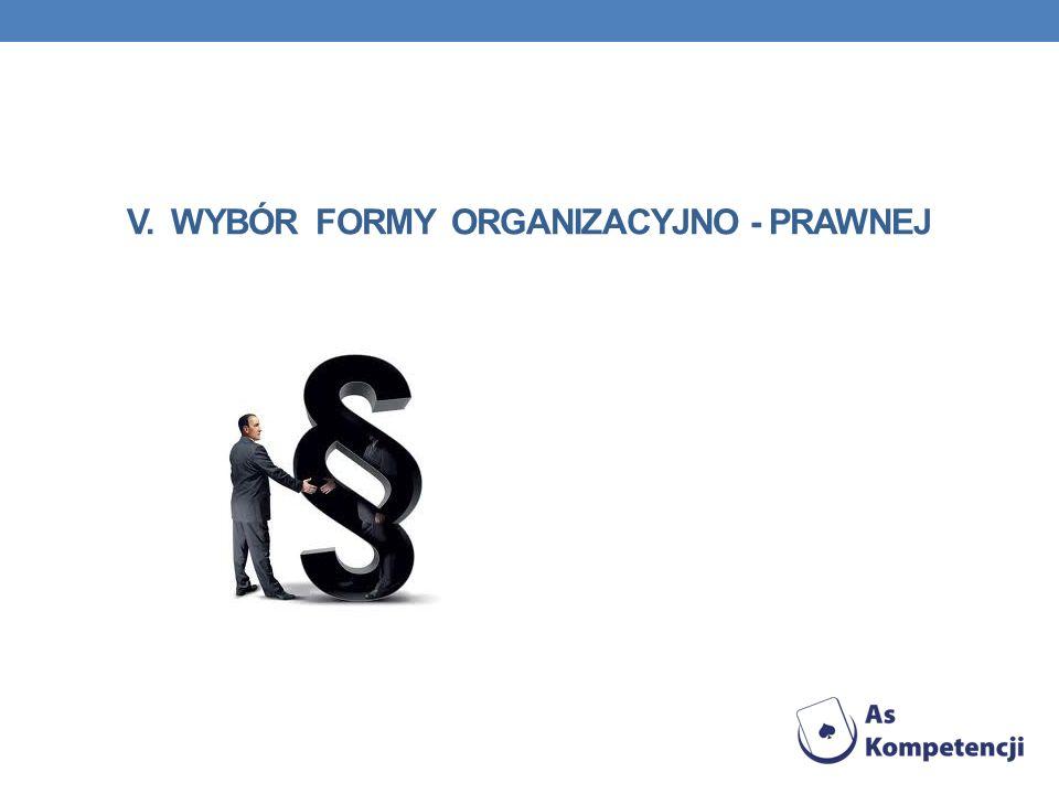 V. Wybór formy organizacyjno - prawnej