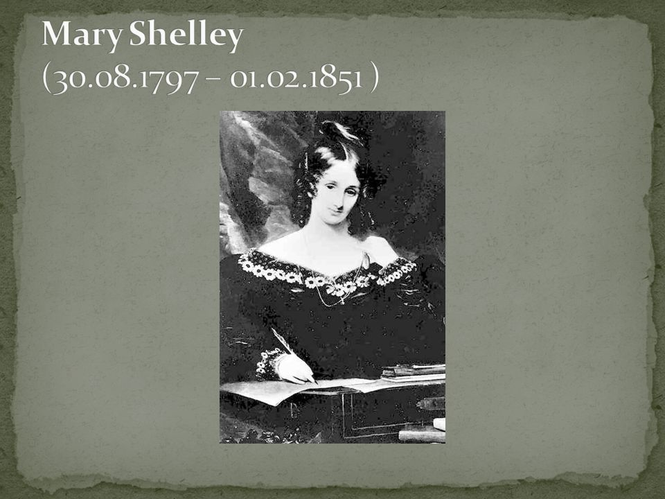 Mary Shelley (30.08.1797 – 01.02.1851 )