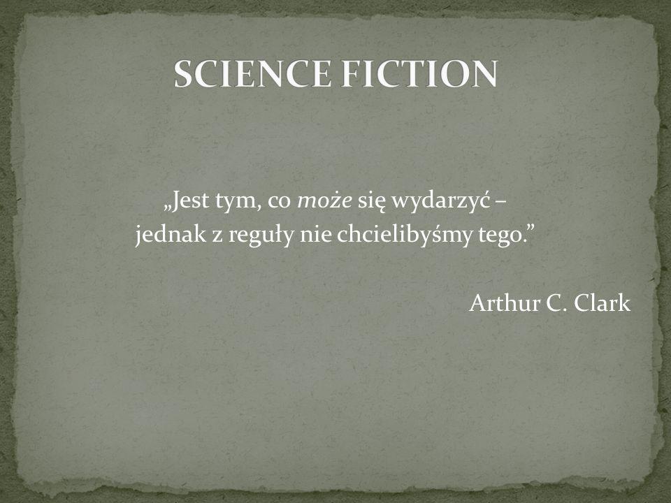 """SCIENCE FICTION""""Jest tym, co może się wydarzyć – jednak z reguły nie chcielibyśmy tego. Arthur C."""