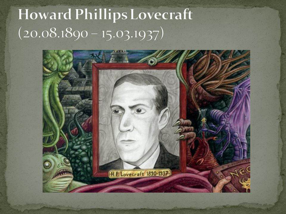 Howard Phillips Lovecraft (20.08.1890 – 15.03.1937)