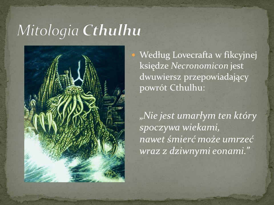 Mitologia CthulhuWedług Lovecrafta w fikcyjnej księdze Necronomicon jest dwuwiersz przepowiadający powrót Cthulhu: