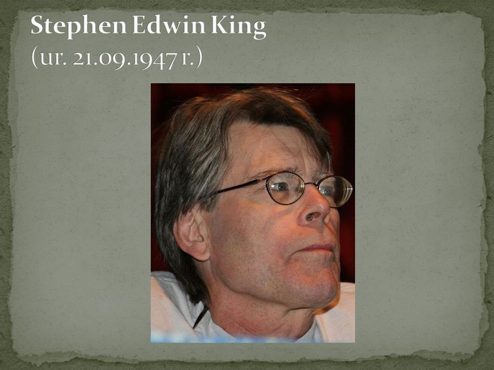 Stephen Edwin King (ur. 21.09.1947 r.)