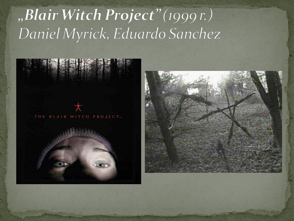 """Blair Witch Project (1999 r.) Daniel Myrick, Eduardo Sanchez"