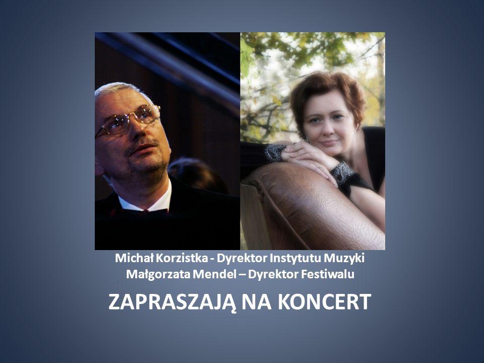 Michał Korzistka - Dyrektor Instytutu Muzyki Małgorzata Mendel – Dyrektor Festiwalu