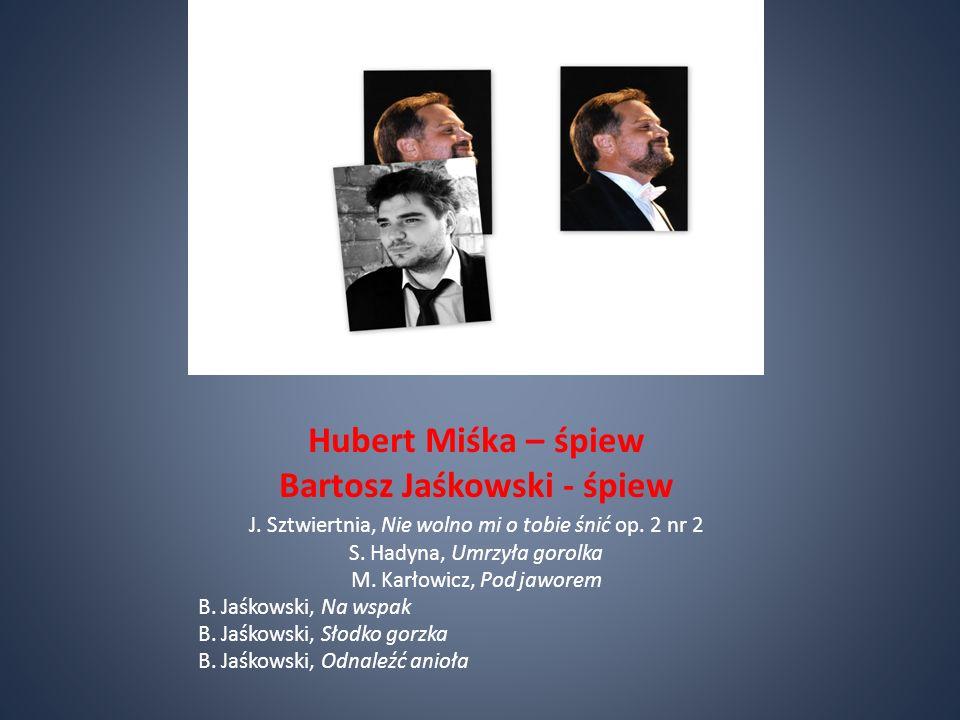 Hubert Miśka – śpiew Bartosz Jaśkowski - śpiew