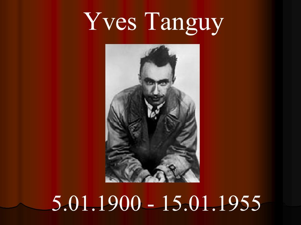 Yves Tanguy 5.01.1900 - 15.01.1955
