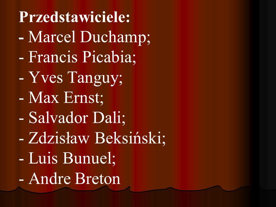 Przedstawiciele: - Marcel Duchamp; - Francis Picabia; - Yves Tanguy; - Max Ernst; - Salvador Dali; - Zdzisław Beksiński; - Luis Bunuel; - Andre Breton