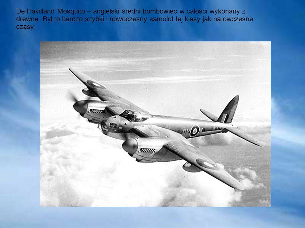 De Havilland Mosquito – angielski średni bombowiec w całości wykonany z drewna.