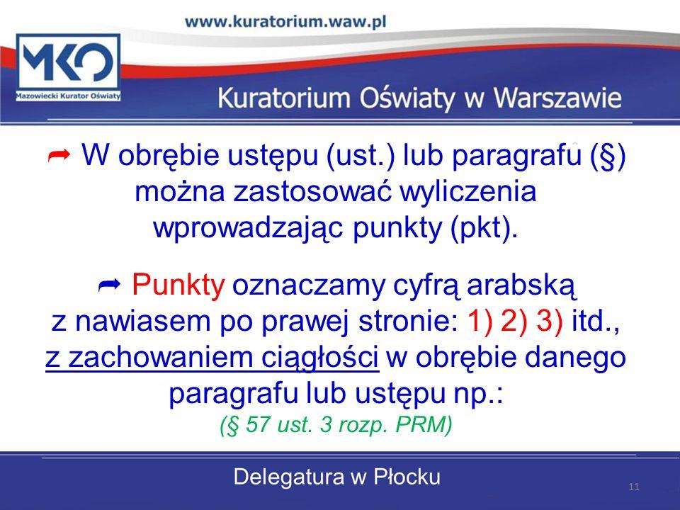 W obrębie ustępu (ust.) lub paragrafu (§) można zastosować wyliczenia wprowadzając punkty (pkt).