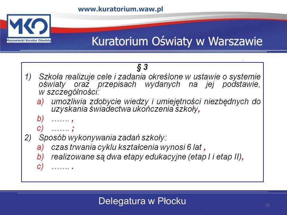 § 3 Szkoła realizuje cele i zadania określone w ustawie o systemie oświaty oraz przepisach wydanych na jej podstawie, w szczególności: