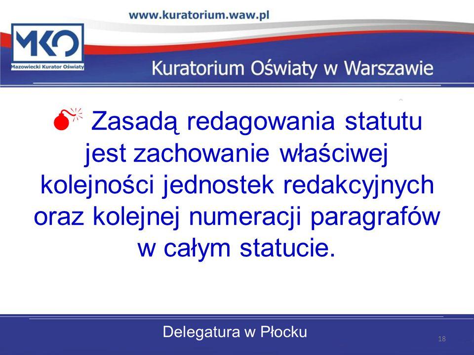  Zasadą redagowania statutu jest zachowanie właściwej kolejności jednostek redakcyjnych oraz kolejnej numeracji paragrafów w całym statucie.