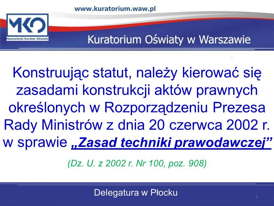 """Konstruując statut, należy kierować się zasadami konstrukcji aktów prawnych określonych w Rozporządzeniu Prezesa Rady Ministrów z dnia 20 czerwca 2002 r. w sprawie """"Zasad techniki prawodawczej"""