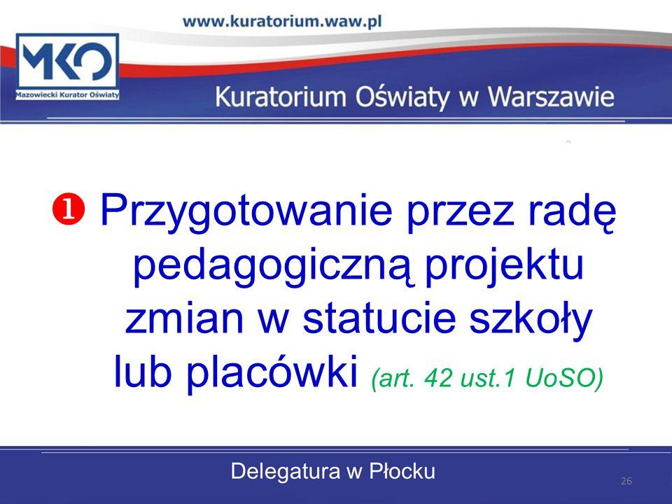 Przygotowanie przez radę pedagogiczną projektu zmian w statucie szkoły lub placówki (art.
