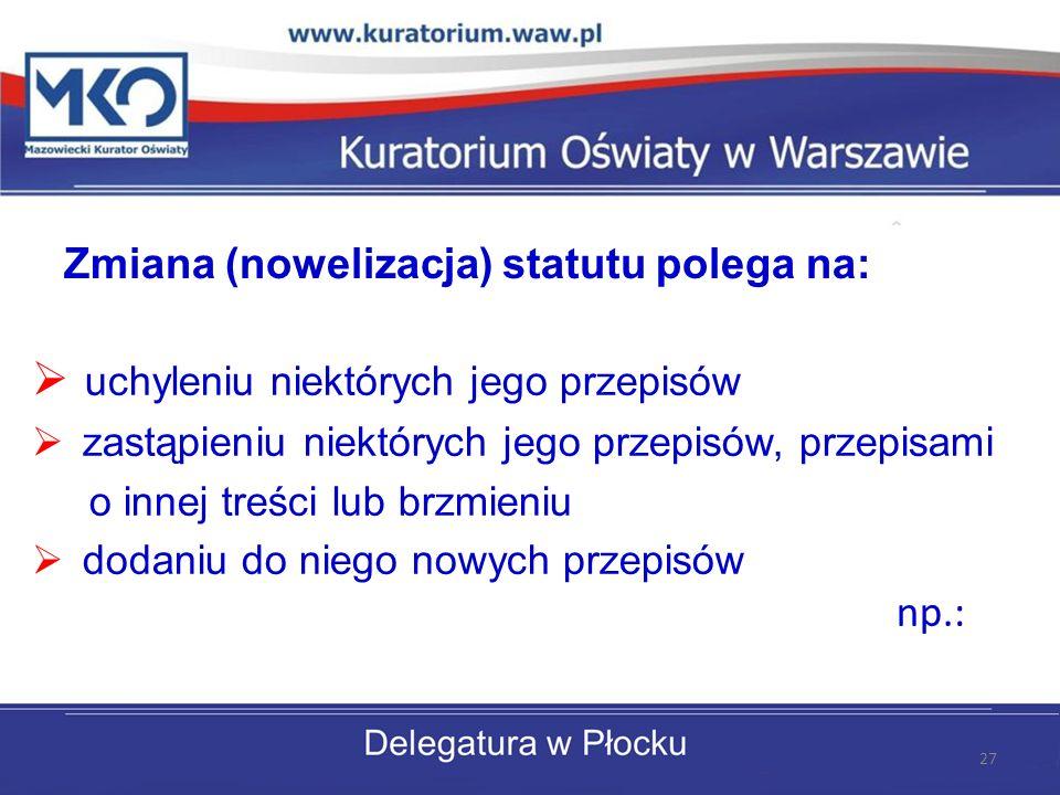Zmiana (nowelizacja) statutu polega na: