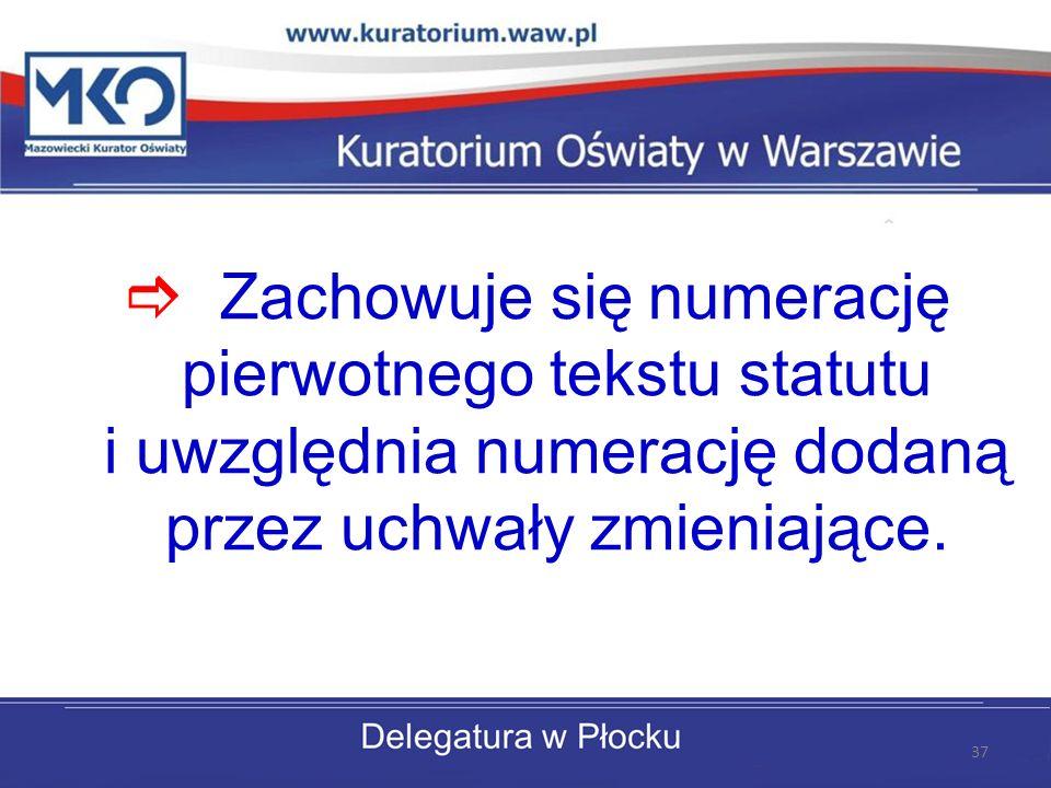 Zachowuje się numerację pierwotnego tekstu statutu i uwzględnia numerację dodaną przez uchwały zmieniające.