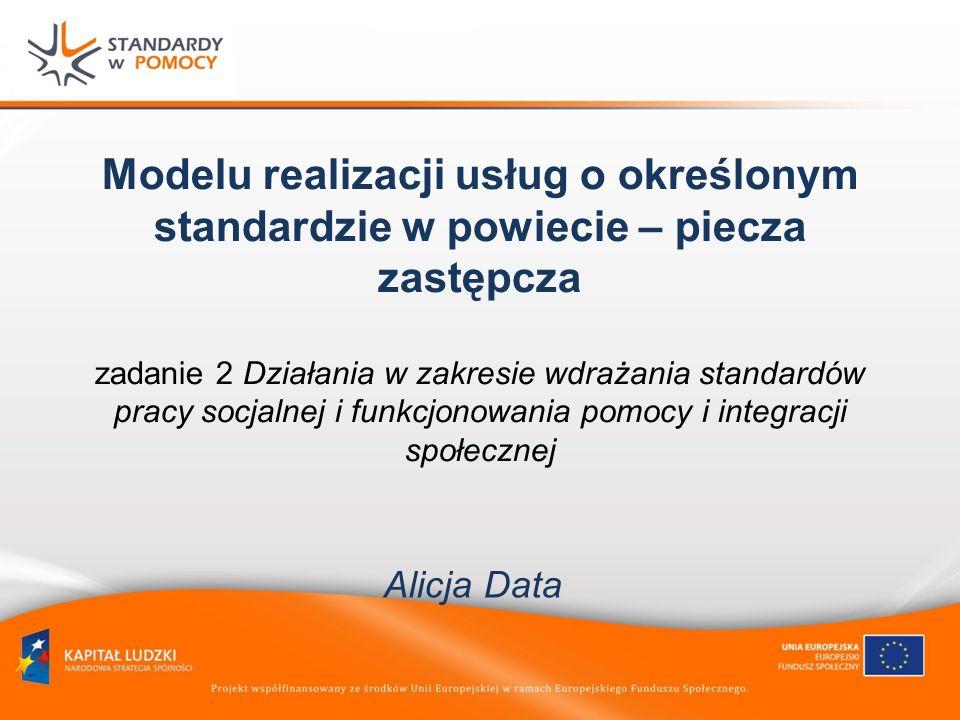 Modelu realizacji usług o określonym standardzie w powiecie – piecza zastępcza zadanie 2 Działania w zakresie wdrażania standardów pracy socjalnej i funkcjonowania pomocy i integracji społecznej