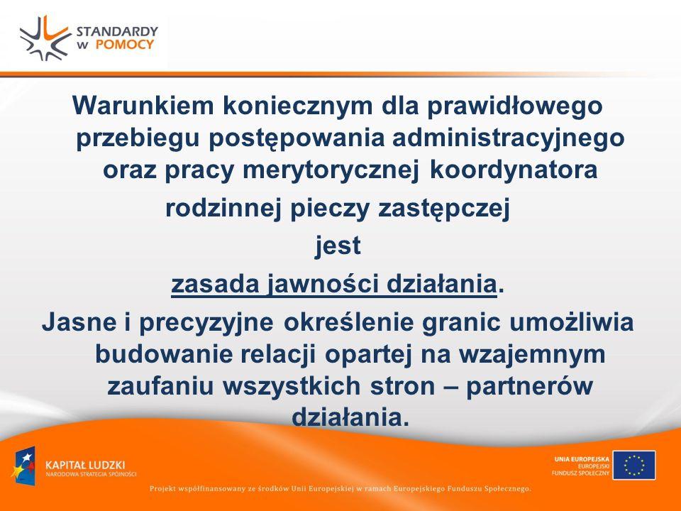 Warunkiem koniecznym dla prawidłowego przebiegu postępowania administracyjnego oraz pracy merytorycznej koordynatora rodzinnej pieczy zastępczej jest zasada jawności działania.