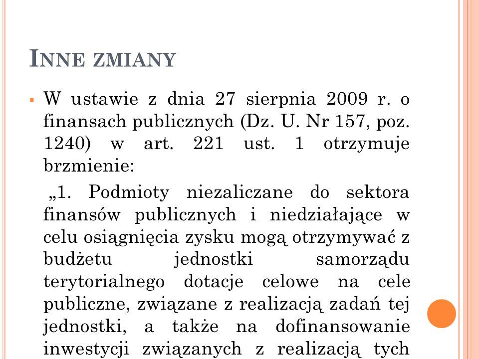 Inne zmiany W ustawie z dnia 27 sierpnia 2009 r. o finansach publicznych (Dz. U. Nr 157, poz. 1240) w art. 221 ust. 1 otrzymuje brzmienie: