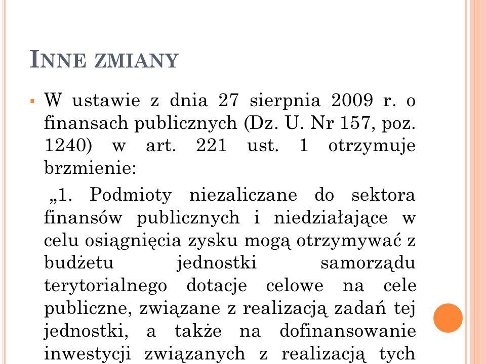 Inne zmianyW ustawie z dnia 27 sierpnia 2009 r. o finansach publicznych (Dz. U. Nr 157, poz. 1240) w art. 221 ust. 1 otrzymuje brzmienie: