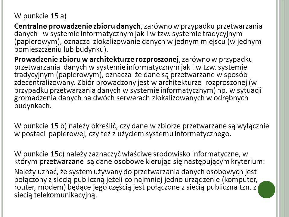 W punkcie 15 a) Centralne prowadzenie zbioru danych, zarówno w przypadku przetwarzania danych w systemie informatycznym jak i w tzw.