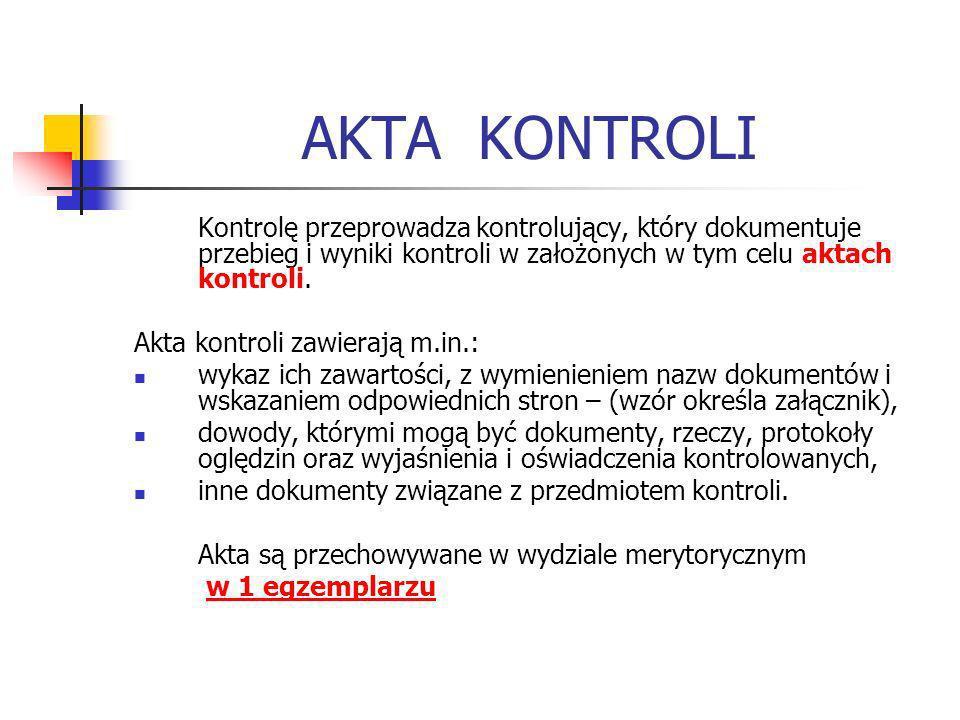 AKTA KONTROLI Kontrolę przeprowadza kontrolujący, który dokumentuje przebieg i wyniki kontroli w założonych w tym celu aktach kontroli.
