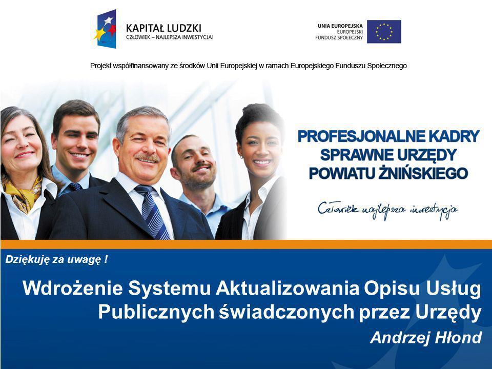 Dziękuję za uwagę ! Wdrożenie Systemu Aktualizowania Opisu Usług Publicznych świadczonych przez Urzędy.