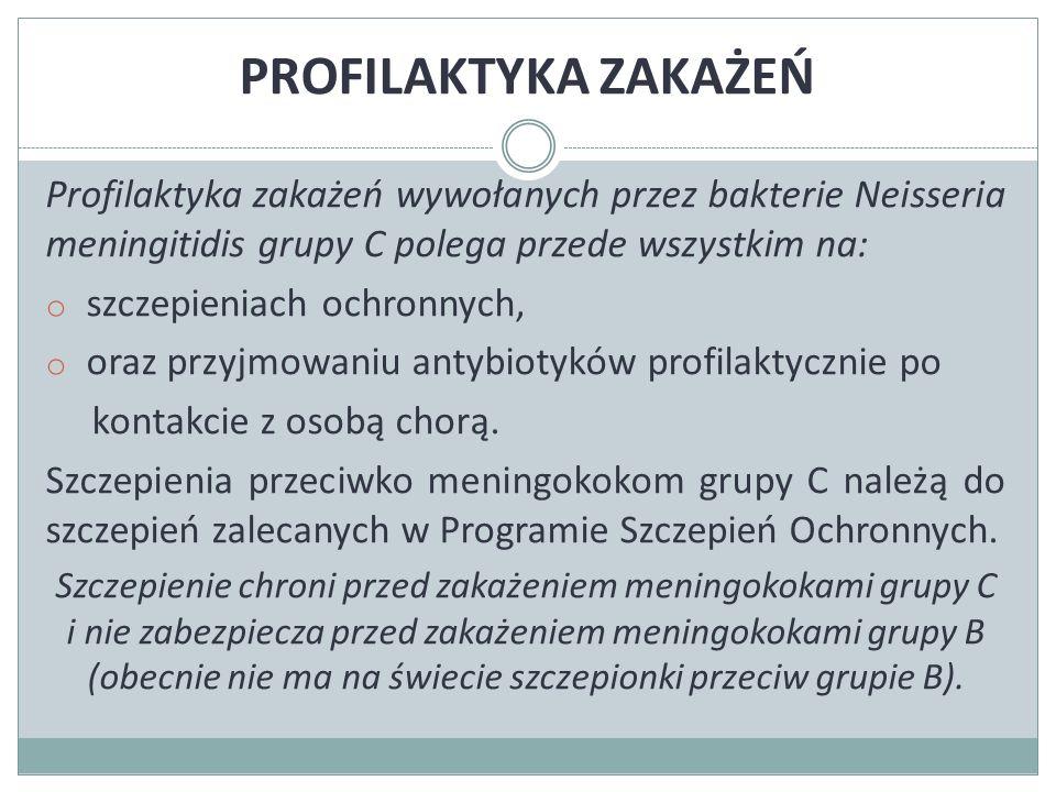 PROFILAKTYKA ZAKAŻEŃ Profilaktyka zakażeń wywołanych przez bakterie Neisseria meningitidis grupy C polega przede wszystkim na: