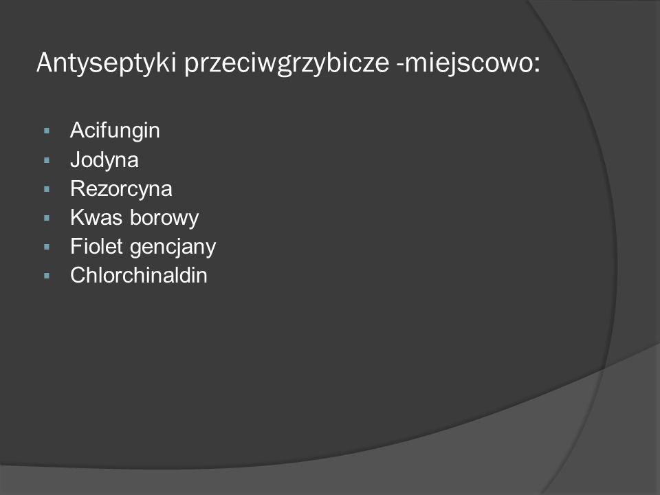 Antyseptyki przeciwgrzybicze -miejscowo: