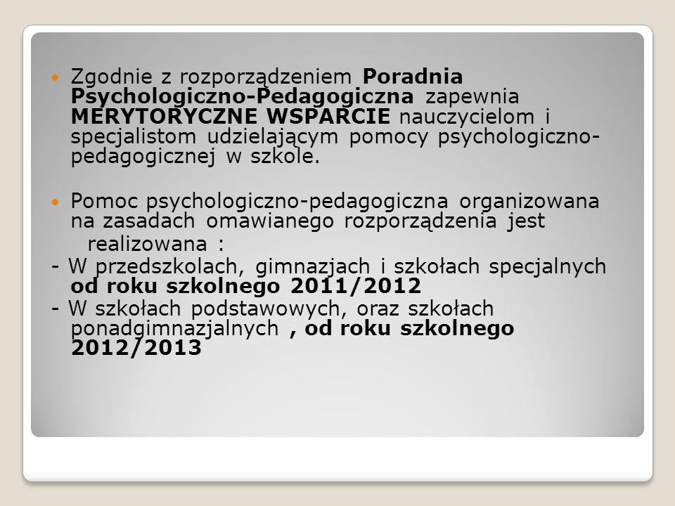 Zgodnie z rozporządzeniem Poradnia Psychologiczno-Pedagogiczna zapewnia MERYTORYCZNE WSPARCIE nauczycielom i specjalistom udzielającym pomocy psychologiczno- pedagogicznej w szkole.