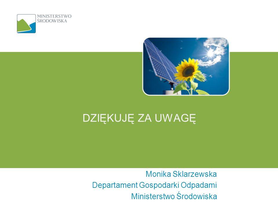 Dziękuję za uwagę Monika Sklarzewska Departament Gospodarki Odpadami