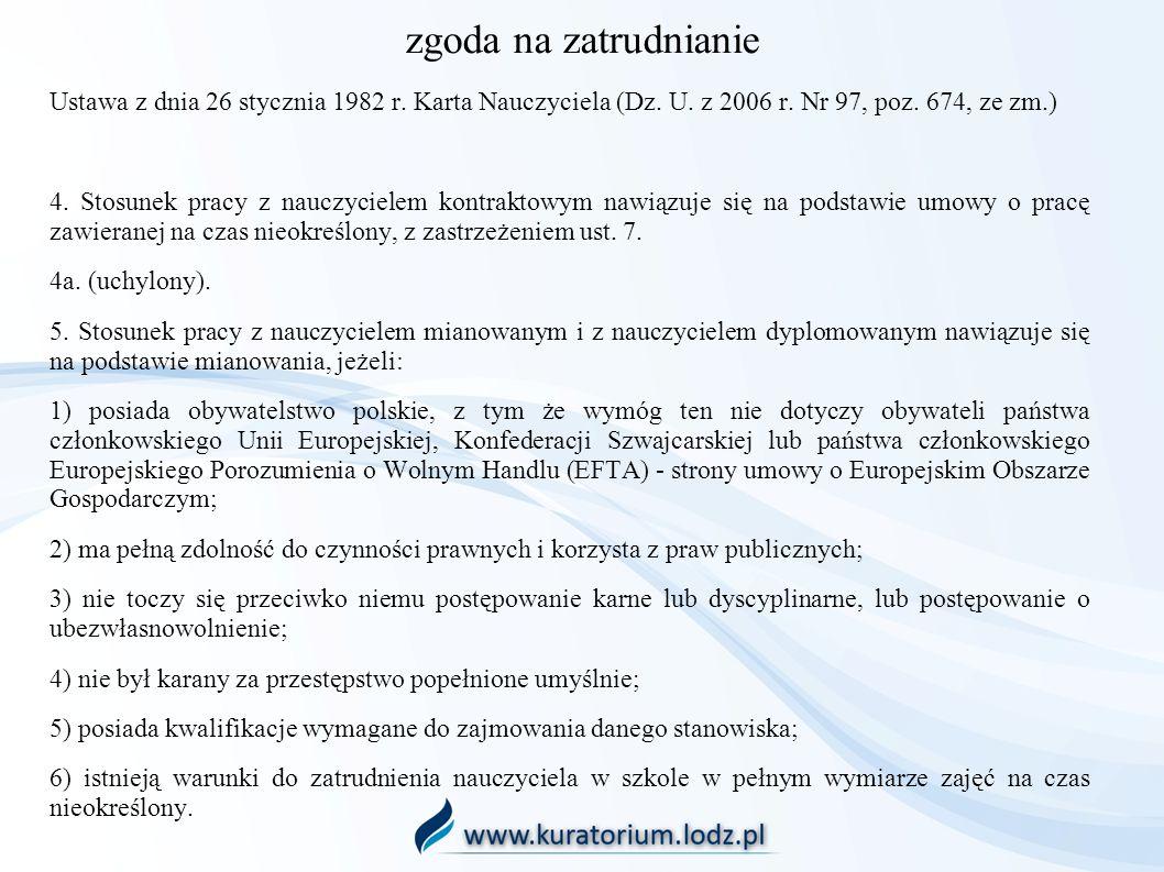 zgoda na zatrudnianie Ustawa z dnia 26 stycznia 1982 r. Karta Nauczyciela (Dz. U. z 2006 r. Nr 97, poz. 674, ze zm.)