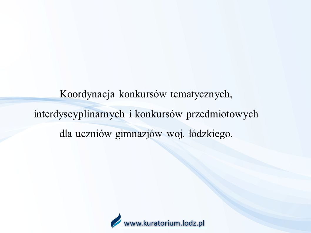 Koordynacja konkursów tematycznych, interdyscyplinarnych i konkursów przedmiotowych dla uczniów gimnazjów woj.