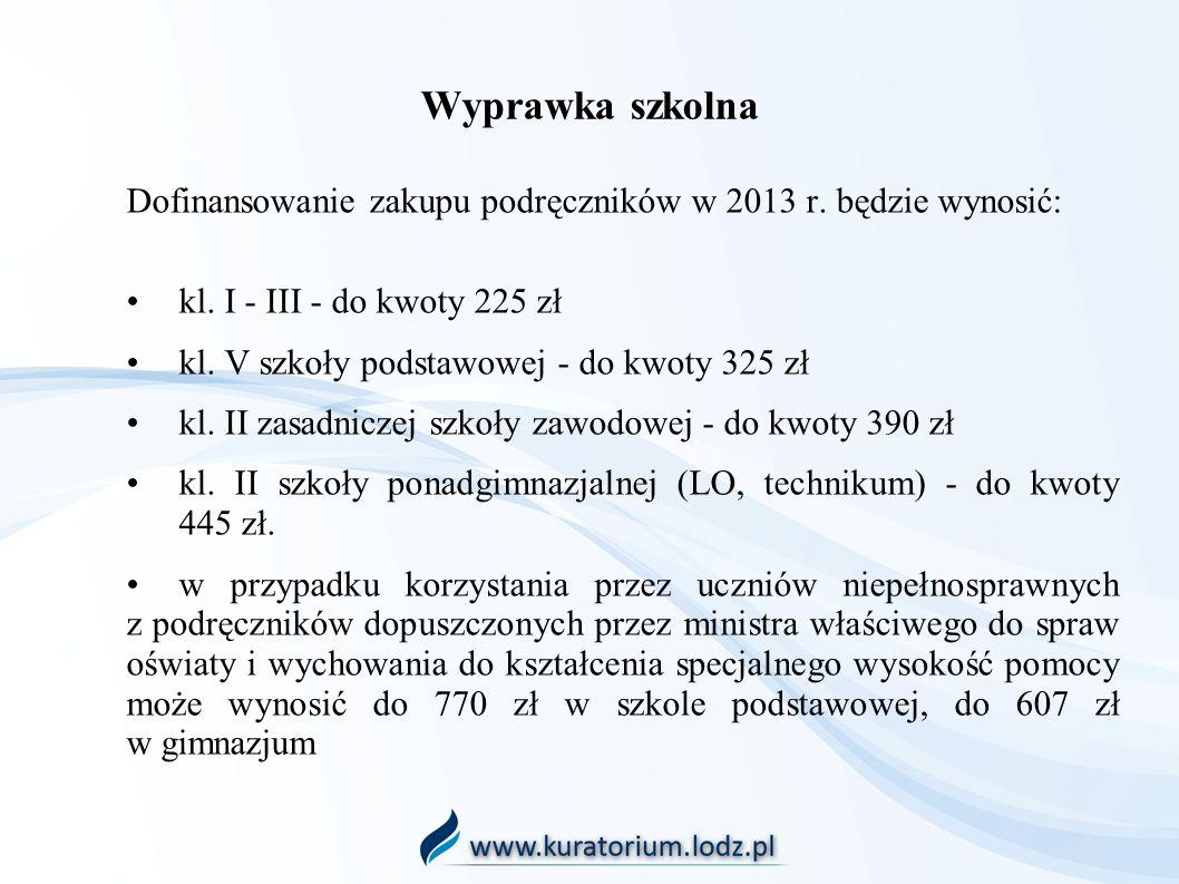 Wyprawka szkolna Dofinansowanie zakupu podręczników w 2013 r. będzie wynosić: • kl. I - III - do kwoty 225 zł.
