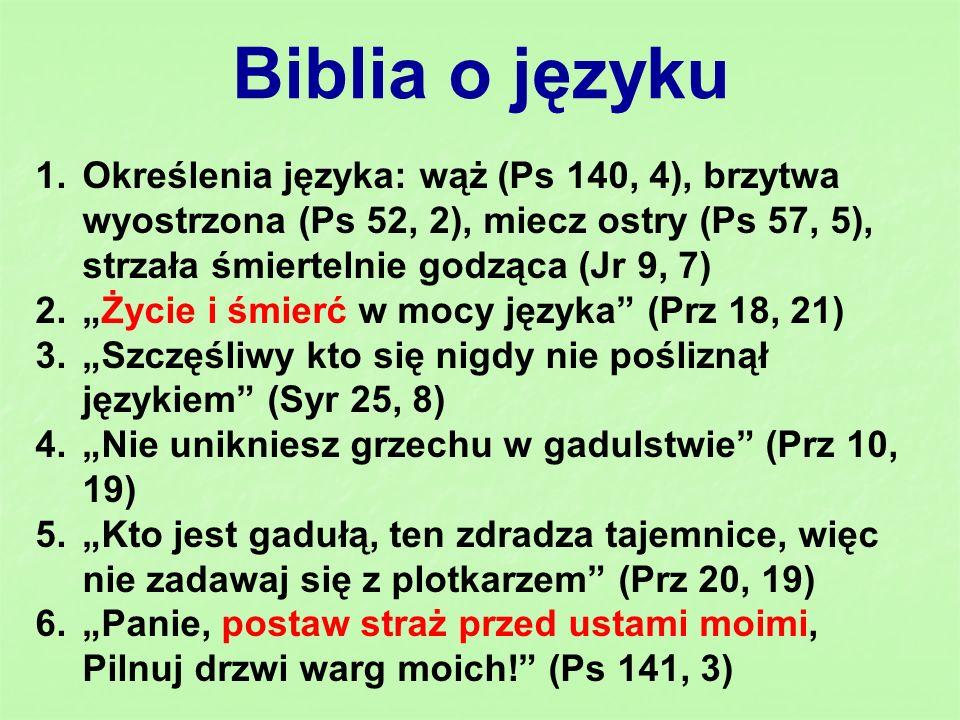 Biblia o języku Określenia języka: wąż (Ps 140, 4), brzytwa wyostrzona (Ps 52, 2), miecz ostry (Ps 57, 5), strzała śmiertelnie godząca (Jr 9, 7)