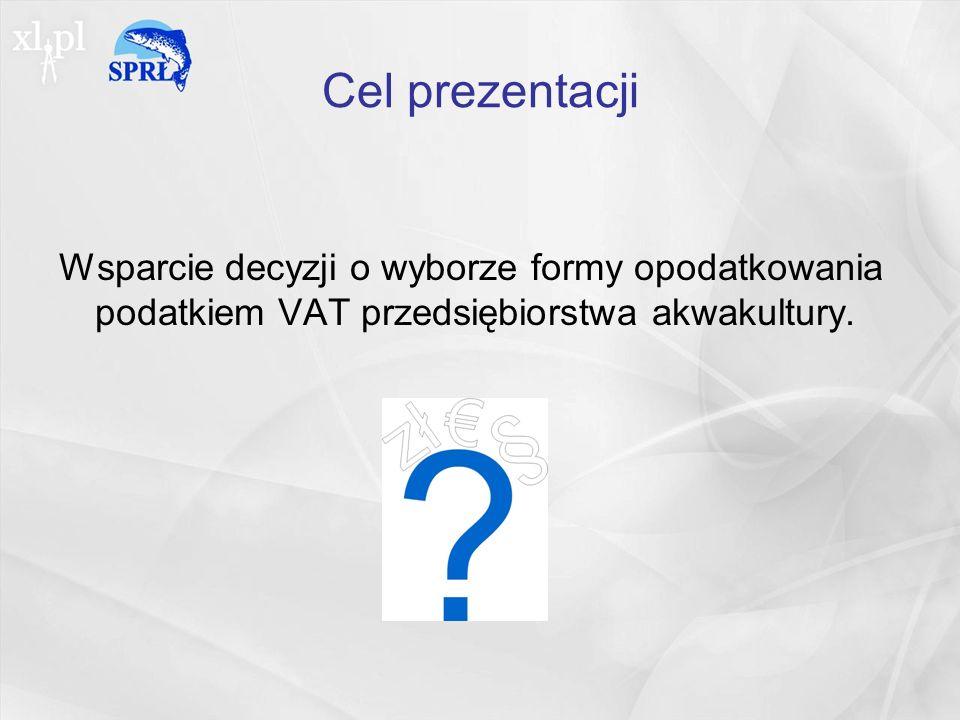 Cel prezentacji Wsparcie decyzji o wyborze formy opodatkowania podatkiem VAT przedsiębiorstwa akwakultury.