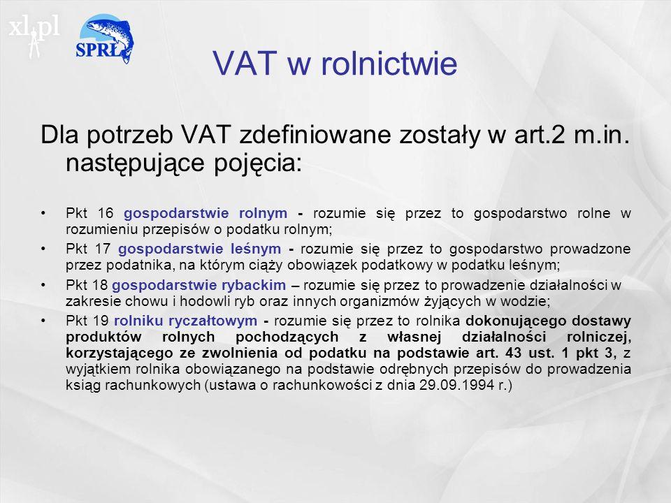 VAT w rolnictwie Dla potrzeb VAT zdefiniowane zostały w art.2 m.in. następujące pojęcia: