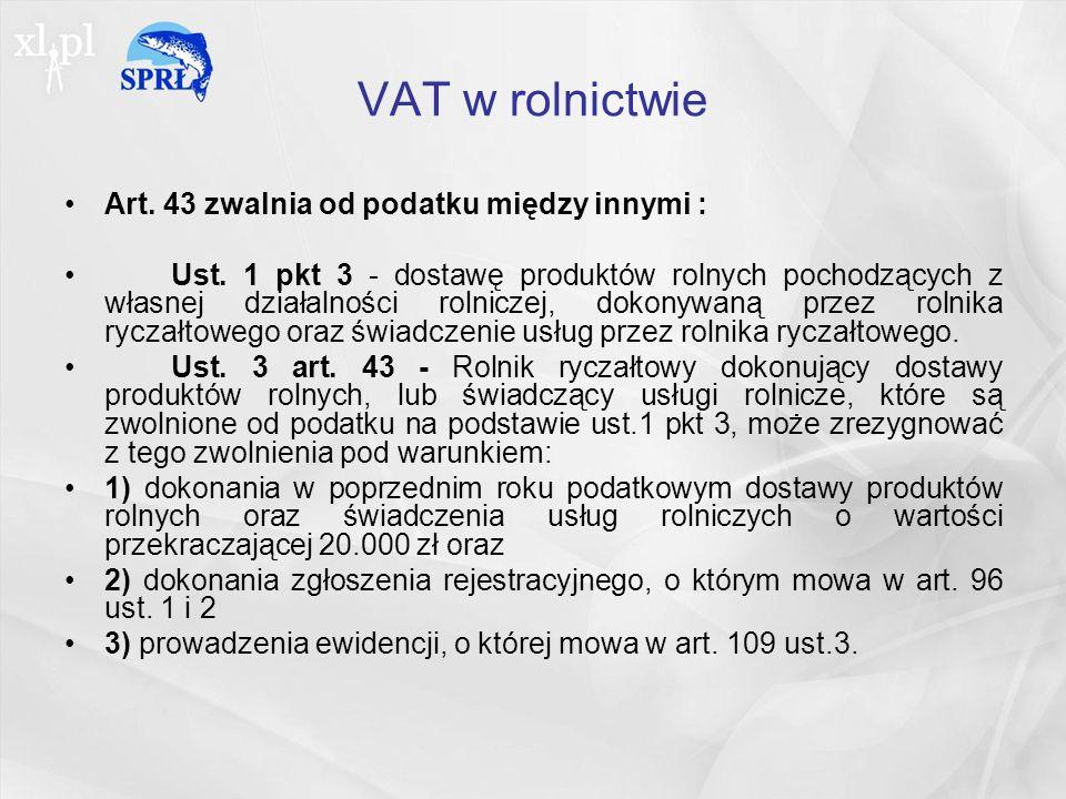 VAT w rolnictwie Art. 43 zwalnia od podatku między innymi :